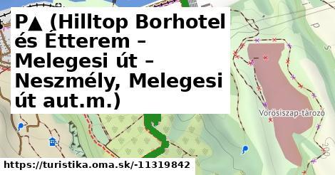 P▲ (Hilltop Borhotel és Étterem – Melegesi út – Neszmély, Melegesi út aut.m.)