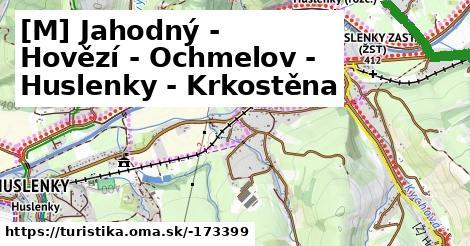 [M] Jahodný - Hovězí - Ochmelov - Huslenky - Krkostěna